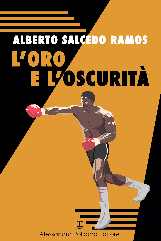 L'oro e l'oscurità di Alberto Salcedo Ramos